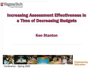 Increasing Assessment Effectiveness in a Time of Decreasing Budgets Ken Stanton