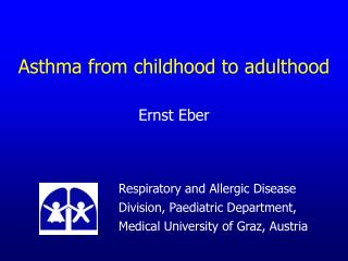 Asthma from childhood to adulthood Ernst Eber