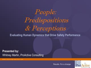 People:  Predispositions & Perceptions Evaluating Human Dynamics that Drive Safety Performance