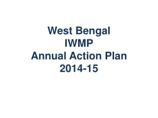 West Bengal IWMP Annual Action Plan 2014-15