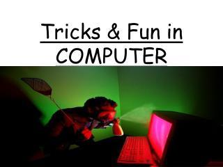Tricks & Fun in COMPUTER