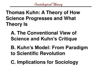 Thomas Kuhn: A Theory of How Science Progresses and What Theory Is A. The Conventional View of Science and Kuhn's Criti