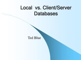 Local  vs. Client/Server Databases