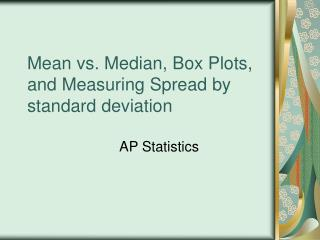 Mean vs. Median, Box Plots, and Measuring Spread by standard deviation