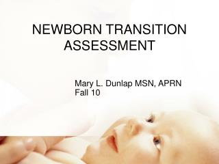 NEWBORN TRANSITION ASSESSMENT