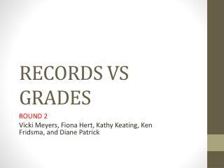 RECORDS VS GRADES