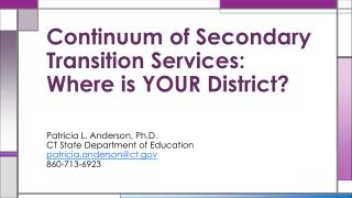 Continuum of Secondary Transition Services:  Where  is YOUR District?