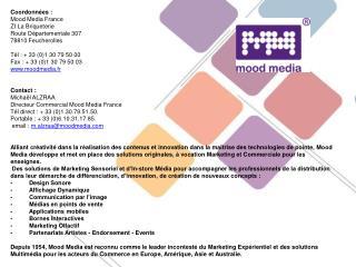 Coordonnées : Mood  Media France ZI La Briqueterie Route Départementale 307 78810  Feucherolles