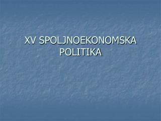 XV SPOLJNOEKONOMSKA POLITIKA