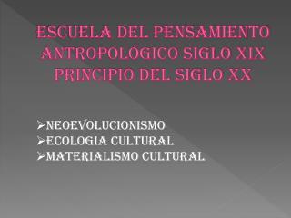 Escuela del Pensamiento Antropológico siglo XIX principio del Siglo XX
