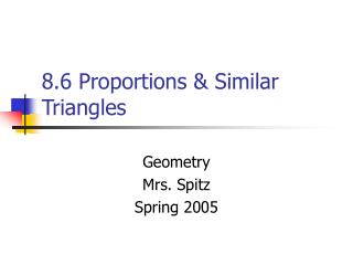 8.6 Proportions & Similar Triangles