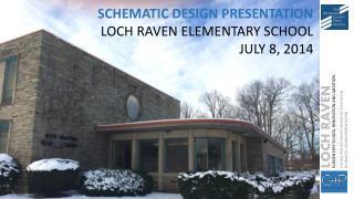 SCHEMATIC DESIGN PRESENTATION LOCH RAVEN ELEMENTARY SCHOOL JULY 8, 2014