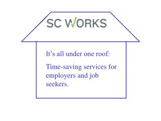 It�s all under one roof: Time-saving services for employers and job seekers.