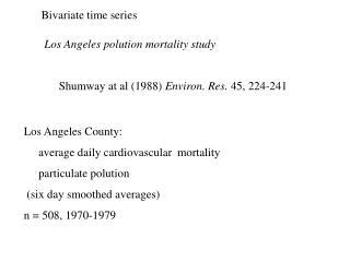 Los Angeles polution mortality study      Shumway at al (1988)  Environ. Res.  45, 224-241