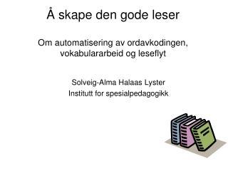 skape den gode leser  Om automatisering av ordavkodingen, vokabulararbeid og leseflyt