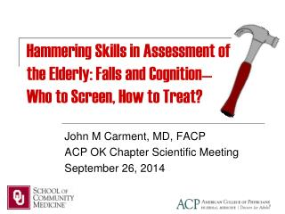 Hammering Skills in Assessment of the Elderly: Falls and Cognition— Who to Screen, How to Treat?
