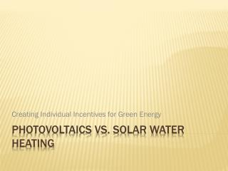 Photovoltaics vs. Solar Water Heating