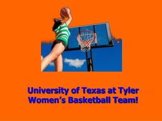 University of Texas at Tyler Women's Basketball Team!