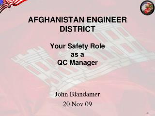AFGHANISTAN ENGINEER DISTRICT Your Safety Role  as a  QC Manager