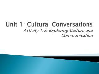 Unit 1: Cultural Conversations Activity 1.2: Exploring Culture and Communication