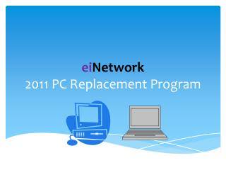 ei Network 2011 PC Replacement Program