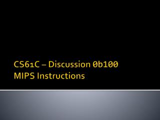 CS61C – Discussion  0b100 MIPS Instructions