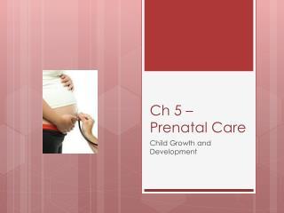 Ch  5 – Prenatal Care