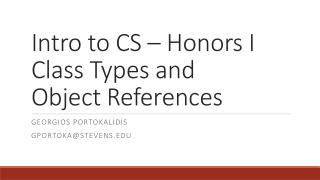 Intro to CS – Honors I Class Types and  Object References