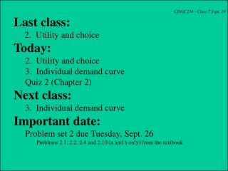CDAE 254 - Class 7 Sept. 19 Last class:      2.  Utility and choice Today: 	2.  Utility and choice