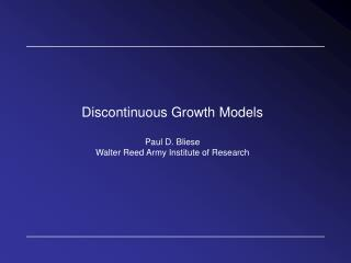 Discontinuous Growth Models Paul D. Bliese Walter Reed Army Institute of Research