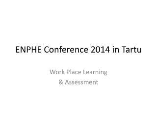 ENPHE Conference 2014 in Tartu