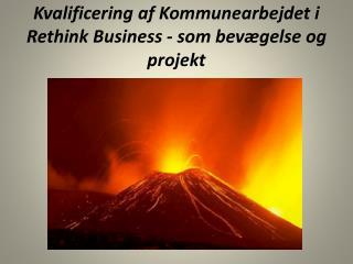 Kvalificering  af  Kommunearbejdet i  Rethink  Business -  som bevægelse og projekt