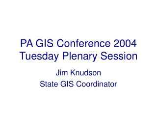 PA GIS Conference 2004 Tuesday Plenary Session