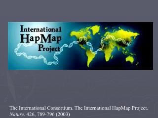 The International Consortium. The International HapMap Project. Nature.  426, 789-796 (2003)