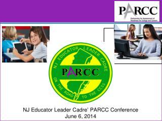 NJ Educator Leader Cadre' PARCC Conference June 6, 2014