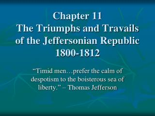 Chapter 11 The Triumphs and Travails of the Jeffersonian Republic 1800-1812