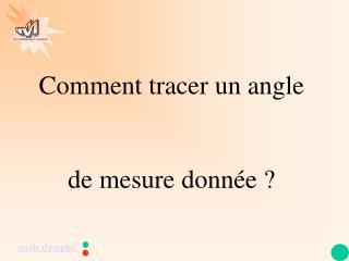 Comment tracer un angle de mesure donnée ?