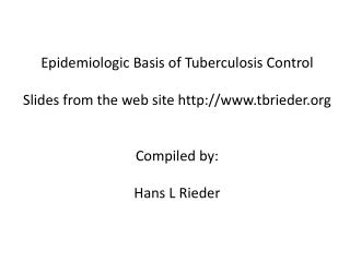 Epidemiologic Basis of Tuberculosis Control Slides from the web site tbrieder