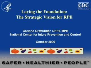 Corinne Graffunder, DrPH, MPH National Center for Injury Prevention and Control October 2009