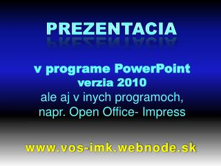 v programe PowerPoint verzia 2010 ale aj v inych programoch, napr. Open Office- Impress