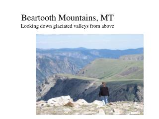 Beartooth Mountains, MT Looking down glaciated valleys from above