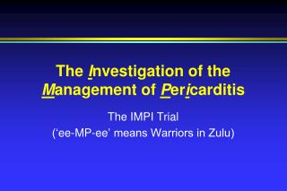 The  I nvestigation of the  M anagement of  P er i carditis