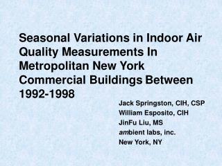 Jack Springston, CIH, CSP William Esposito, CIH JinFu Liu, MS am bient labs, inc. New York, NY