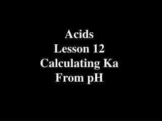 Acids Lesson 12 Calculating Ka From pH