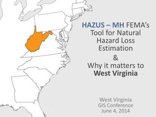 HAZUS – MH  FEMA's  Tool for Natural Hazard Loss Estimation  & Why it matters to  West Virginia
