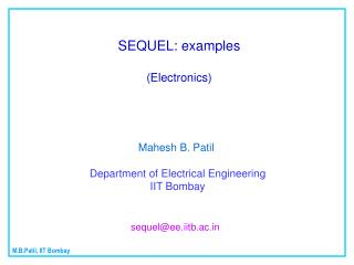 SEQUEL: examples (Electronics) Mahesh B. Patil Department of Electrical Engineering  IIT Bombay