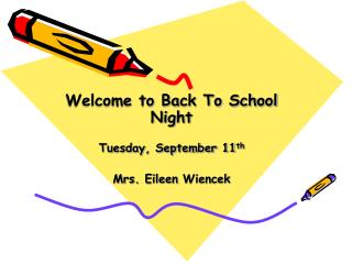Welcome to Back To School Night Tuesday, September 11 th Mrs. Eileen  Wiencek