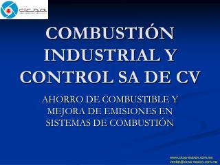 COMBUSTI�N INDUSTRIAL Y CONTROL SA DE CV