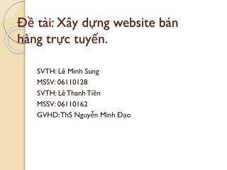 Đề tài :  Xây dựng  website  bán hàng trực tuyến .