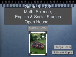 Grade 6: LC 2 Math, Science,  English & Social Studies  Open House